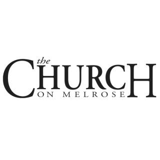 The Church on Melrose Sermons