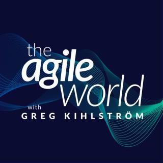 The Agile World with Greg Kihlstrom