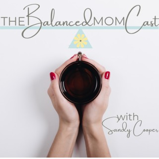 The Balanced MomCast with Sandy Cooper