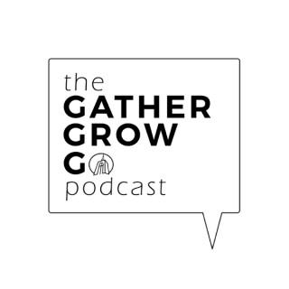 The Gather Grow Go Podcast