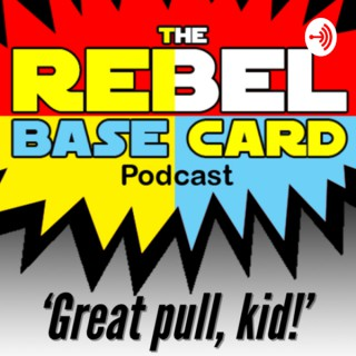The Rebel Base Card Podcast