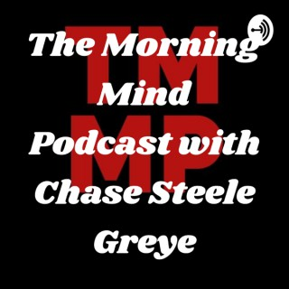 The Morning Mind Podcast with Chase Steele Greye
