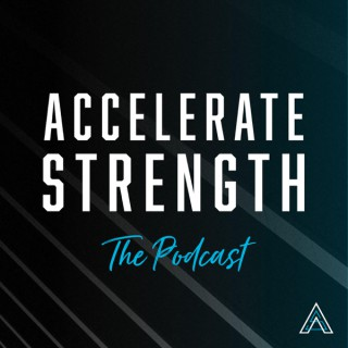 The Accelerate Strength Podcast