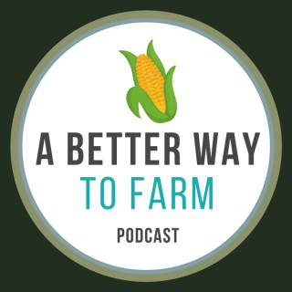 A Better Way to Farm Podcast