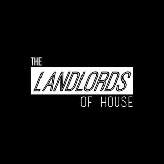 The Landlords of House