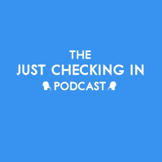 The Just Checking In Podcast