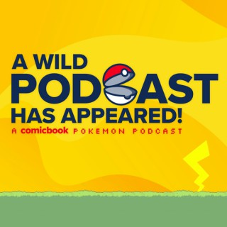 A Wild Podcast Has Appeared! A ComicBook.com Pokemon Podcast