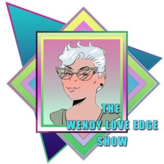 The Wendy Love Edge Show
