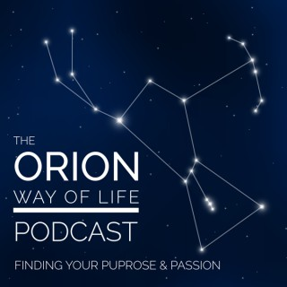 The Orion Way of Life Podcast