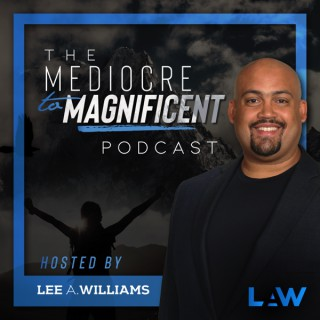 The Mediocre to Magnificent Podcast