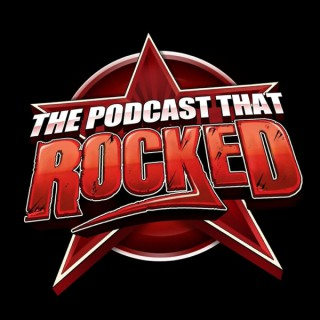 The Podcast That Rocked