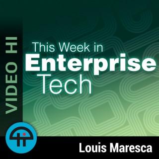 This Week in Enterprise Tech (Video HI)