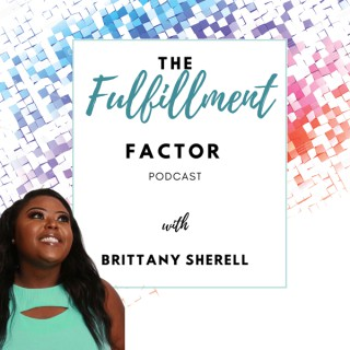 The Fulfillment Factor with Brittany Sherell