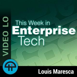 This Week in Enterprise Tech (Video LO)