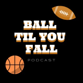 The Ball Til You Fall Podcast