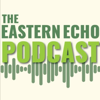 The Eastern Echo Podcast