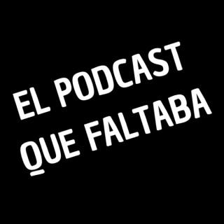 El Podcast que Faltaba