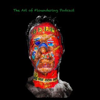 The Art of Floundering Podcast