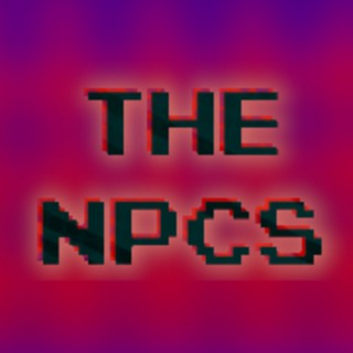 The NPCs - Video Game Commentary, Video Game News, And More!