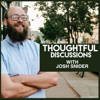 Thoughtful Discussions With Josh Snider