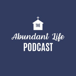 The Abundant Life Podcast