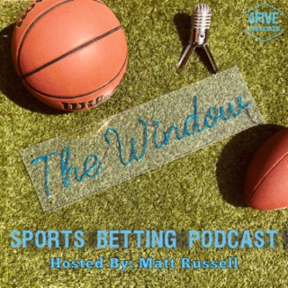 THE WINDOW: Sports Betting Podcast