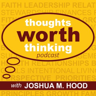 Thoughts Worth Thinking with Joshua M. Hood