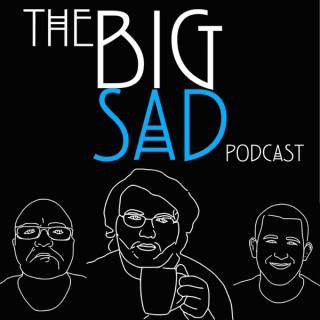 The Big Sad Podcast