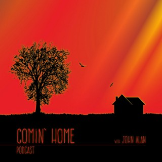 The Comin' Home Podcast with John Alan