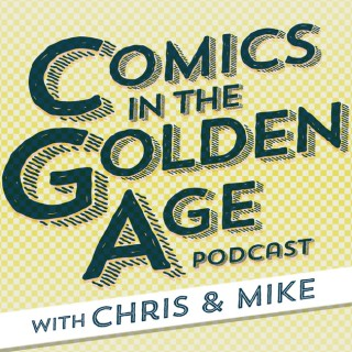 Comics in the Golden Age Podcast