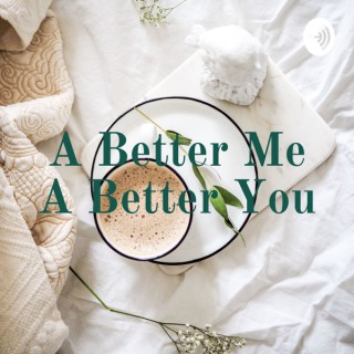 A Better Me A Better You