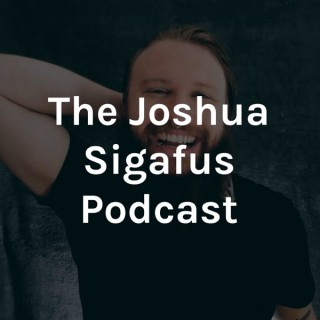 The Joshua Sigafus Podcast