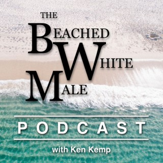 The Beached White Male Podcast with Ken Kemp