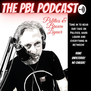 Politics and Brown Liquor ( The PBL Podcast )
