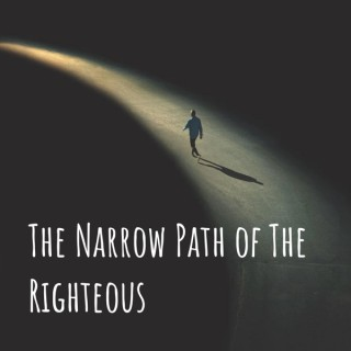 The Narrow Path of The Righteous