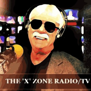The Best of The 'X' Zone Radio/TV Show with Rob McConnell
