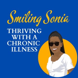 Smiling Sonia: Thriving with a Chronic Illness
