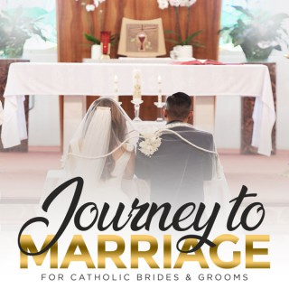Journey to Marriage - For Catholic Brides & Grooms