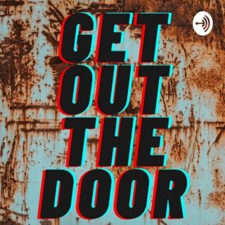 Get out the door.