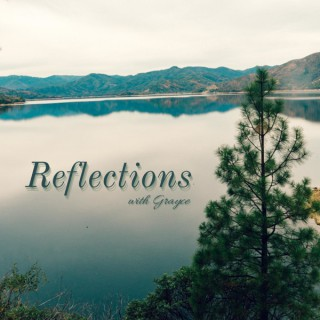 Reflections with Grayce