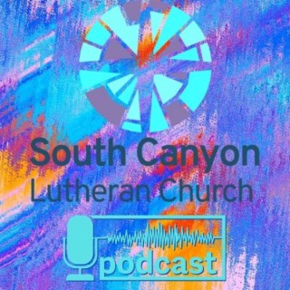 South Canyon Lutheran Podcast
