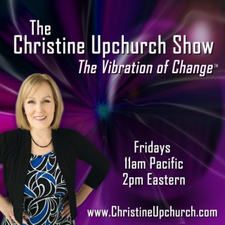 The Christine Upchurch Show - The Vibration of Change™
