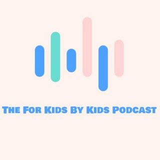 For Kids By Kids Podcast