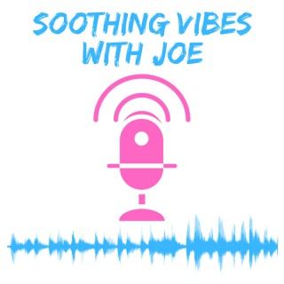 Soothing Vibes With Joe