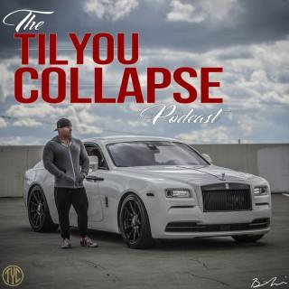 Til You Collapse Podcast