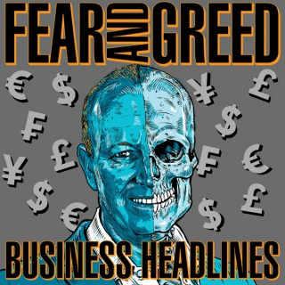 Fear and Greed Business Headlines