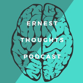 Ernest Thoughts Podcast.