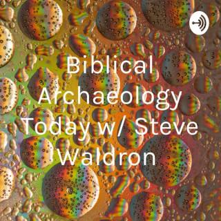 Biblical Archaeology Today w/ Steve Waldron