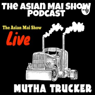 The Asian Mai Show #1 Podcast For Truck Drivers To Find Job Opportunities And Trucking Information