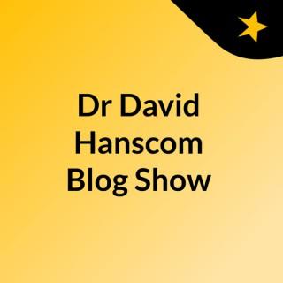 Dr David Hanscom Blog Show